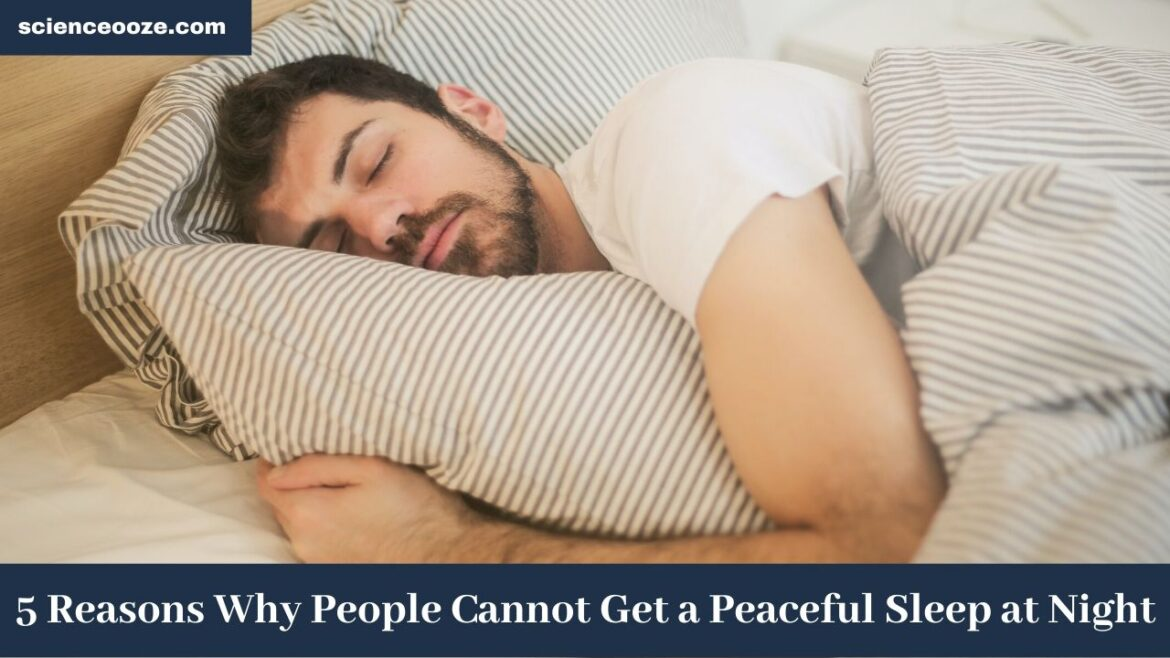 5 Reasons Why People Cannot Get a Peaceful Sleep at Night