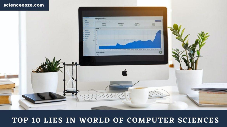 Top 10 Lies in World of Computer Sciences