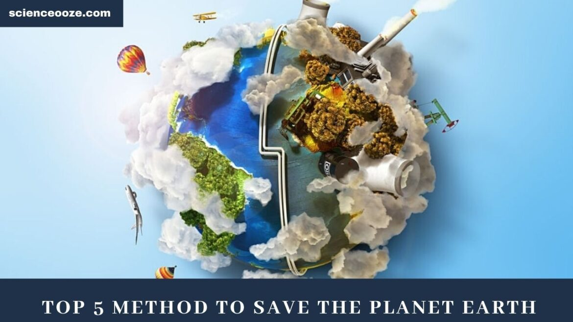 Top 5 Method to save the planet Earth