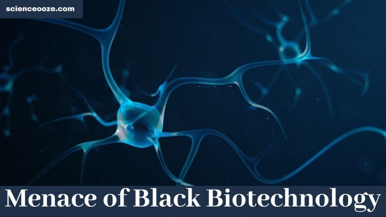 Menace of Black Biotechnology