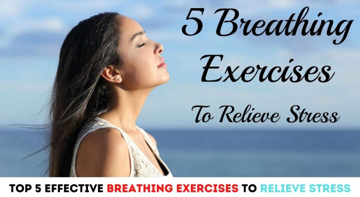 Top 5 Effective Breathing Exercises to Relieve Stress